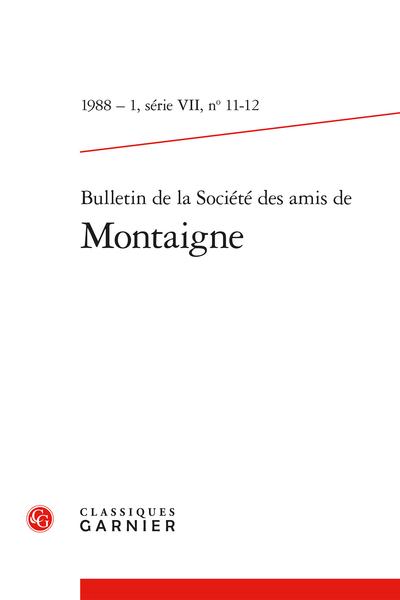 Bulletin de la Société des amis de Montaigne. VII, 1988-1, n° 11-12. varia