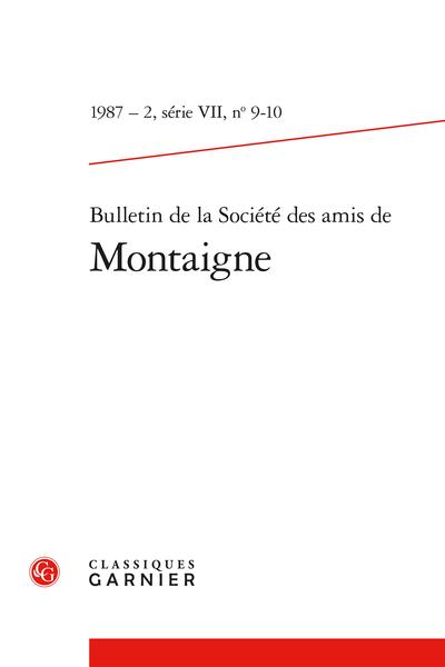 Bulletin de la Société des amis de Montaigne. VII, 1987-2, n° 9-10. varia