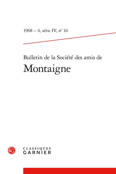 Bulletin de la Société des amis de Montaigne. IV, 1968-4, n° 16. varia