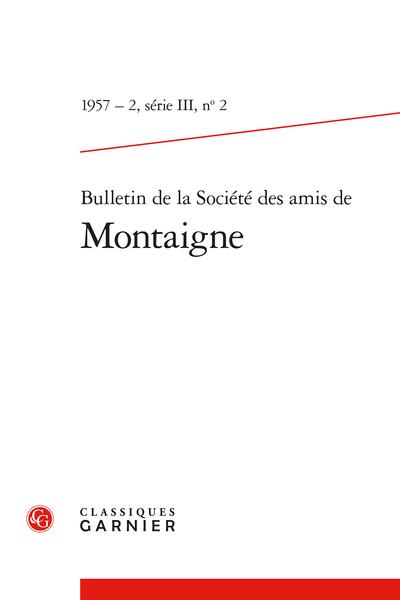 Bulletin de la Société des amis de Montaigne. III, 1957-2, n° 2. varia