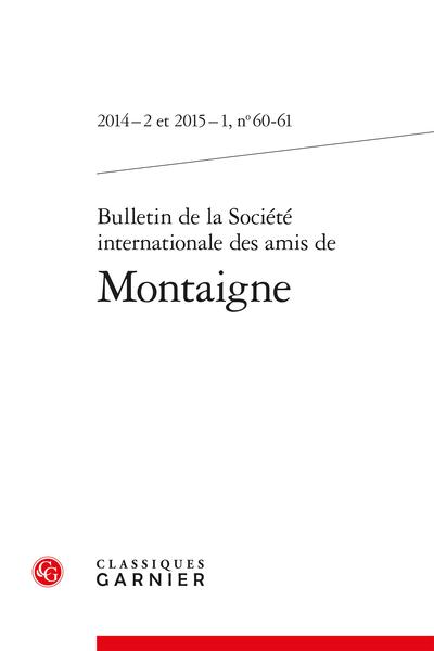 Bulletin de la Société internationale des amis de Montaigne. 2014 – 2 et 2015 – 1, n° 60-61. varia