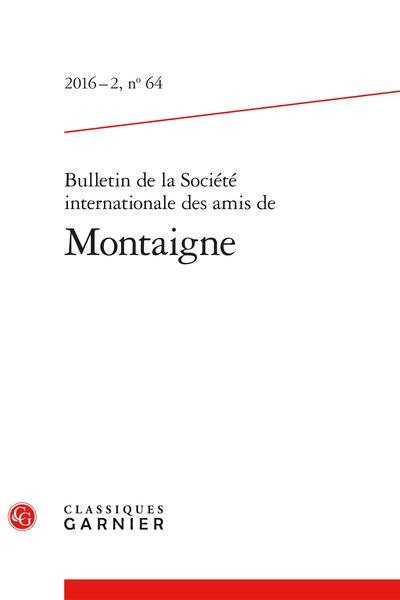 Bulletin de la Société internationale des amis de Montaigne. 2016 – 2, n° 64. varia