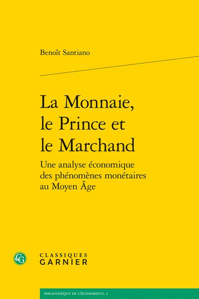 La Monnaie, le Prince et le Marchand. Une analyse économique des phénomènes monétaires au Moyen Âge