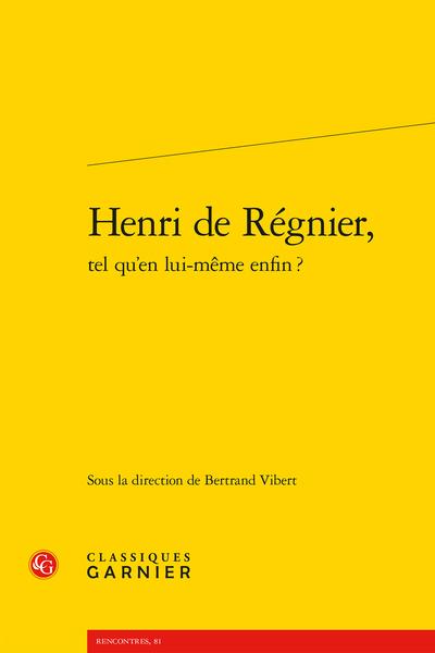 Henri de Régnier, tel qu'en lui-même enfin ? - À la rencontre du temps passé