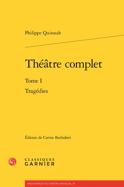Théâtre complet. Tome I. Tragédies