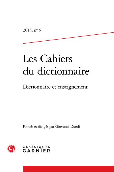 Les Cahiers du dictionnaire. 2013, n° 5. Dictionnaire et enseignement - Il lessico storico-specialistico della carta stampata