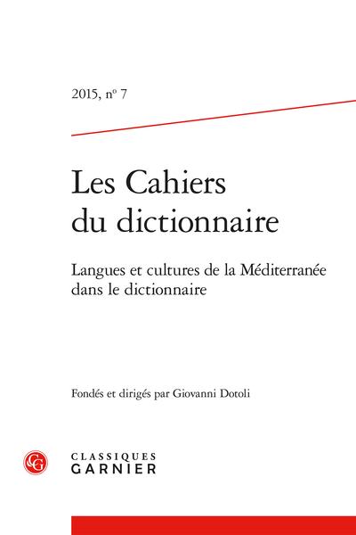 Les Cahiers du dictionnaire. 2015, n° 7. Langues et cultures de la Méditerranée dans le dictionnaire