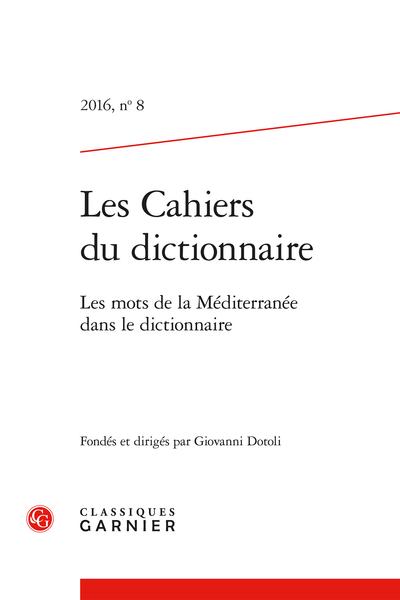 Les Cahiers du dictionnaire. 2016, n° 8. Les mots de la Méditerranée dans le dictionnaire