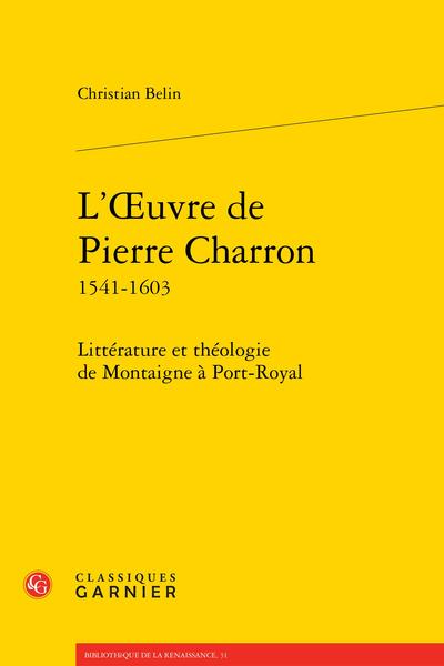 L'Œuvre de Pierre Charron 1541-1603. Littérature et théologie de Montaigne à Port-Royal