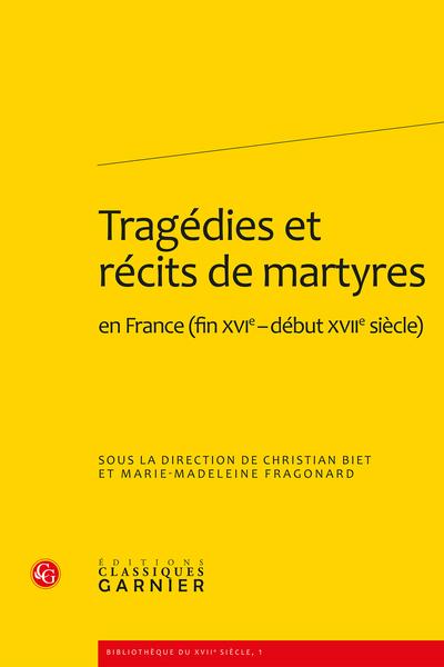 Tragédies et récits de martyres en France (fin XVIe-début XVIIe siècle) - Table des matières