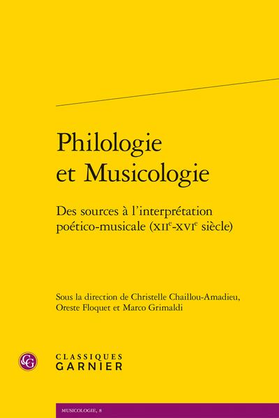 Philologie et Musicologie. Des sources à l'interprétation poético-musicale (XIIe-XVIe siècle) - Table des matières