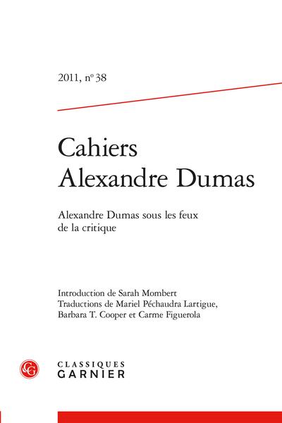 Cahiers Alexandre Dumas. 2011, n° 38. Alexandre Dumas sous les feux de la critique