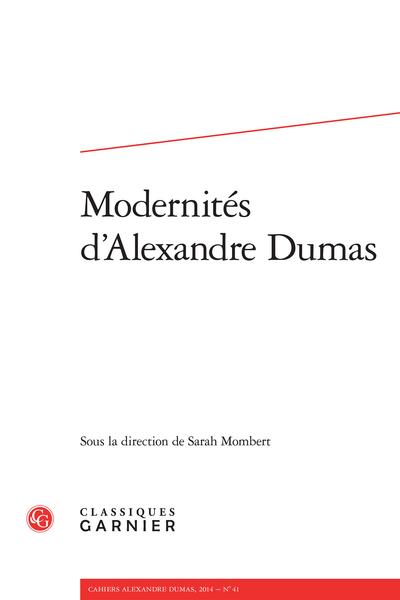 Cahiers Alexandre Dumas. 2014, n° 41. Modernités d'Alexandre Dumas - Alexandre Dumas, penseur de la modernité ? (1836-1838)