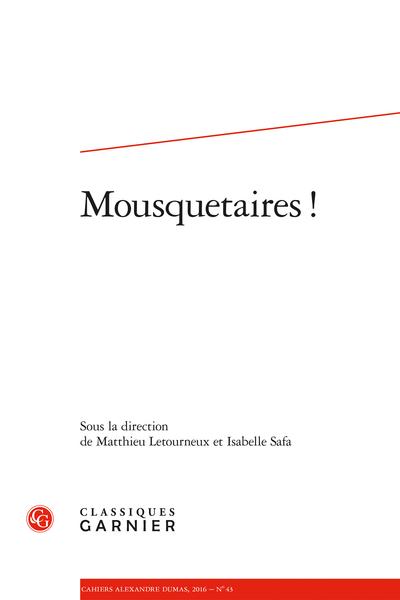 Cahiers Alexandre Dumas. 2016, n° 43. Mousquetaires !