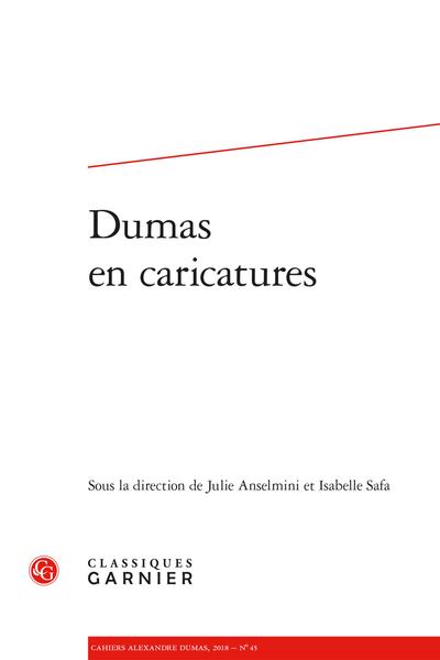 Cahiers Alexandre Dumas. 2018, n° 45. Dumas en caricatures