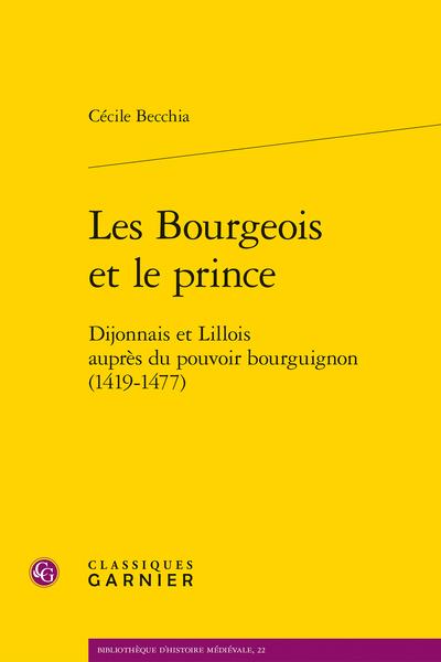 Les Bourgeois et le prince. Dijonnais et Lillois auprès du pouvoir bourguignon (1419-1477) - Bibliographie