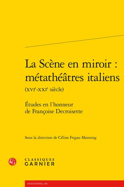 La Scène en miroir : métathéâtres italiens (XVIe-XXIe siècle). Études en l'honneur de Françoise Decroisette