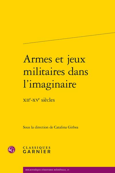Armes et jeux militaires dans l'imaginaire. XIIe-XVe siècles