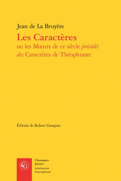 Les Caractères ou les Mœurs de ce siècle précédés des Caractères de Théophraste