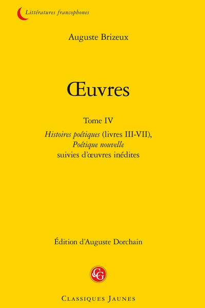 Œuvres. Tome IV. Histoires poétiques (livres III-VII), Poétique nouvelle, suivies d'œuvres inédites