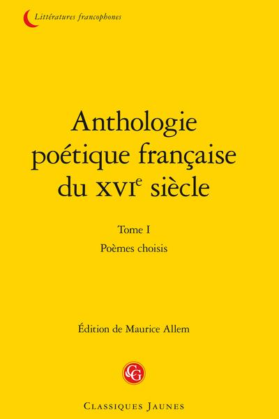Anthologie poétique française du XVIe siècle. Tome I. Poèmes choisis