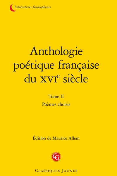 Anthologie poétique française du XVIe siècle. Tome II. Poèmes choisis