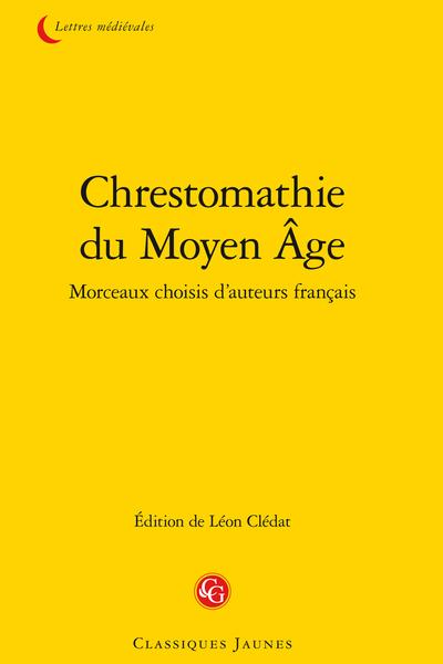 Chrestomathie du Moyen Âge. Morceaux choisis d'auteurs français
