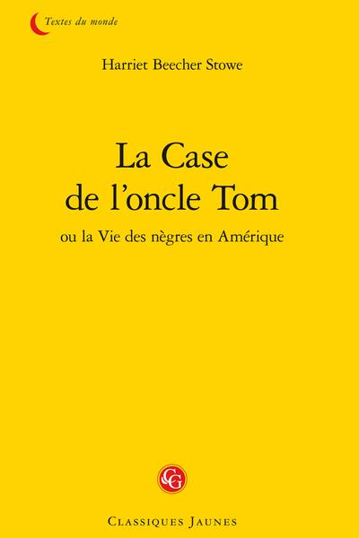 La Case de l'oncle Tom ou la Vie des nègres en Amérique