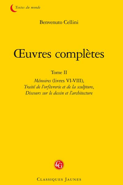 Œuvres complètes. Tome II. Mémoires (livres VI-VIII), Traité de l'orfèvrerie et de la sculpture, Discours sur le dessin et l'architecture