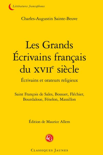 Les Grands Écrivains français du XVIIe siècle Écrivains et orateurs religieux. Saint François de Sales, Bossuet, Fléchier, Bourdaloue, Fénelon, Massillon
