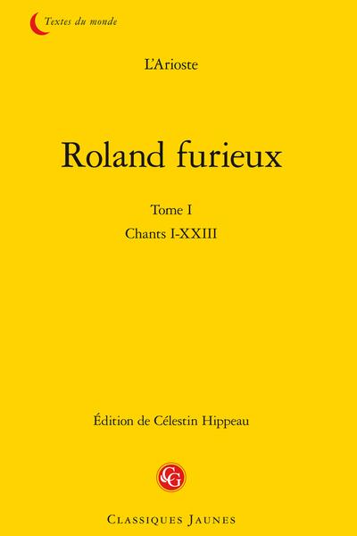 Roland furieux. Tome I. Chants I-XXIII