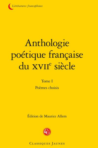 Anthologie poétique française du XVIIe siècle. Tome I. Poèmes choisis
