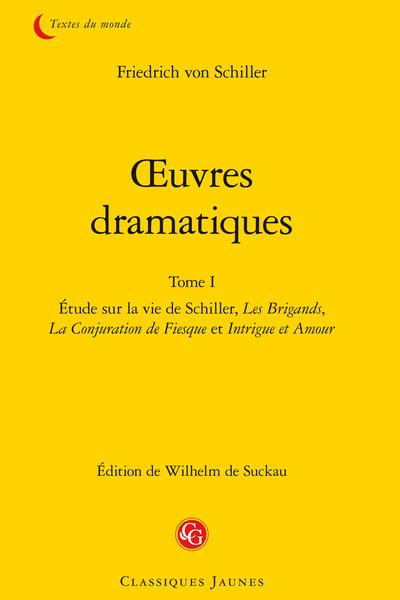 Œuvres dramatiques. Tome I. Étude sur la vie de Schiller, Les Brigands, La Conjuration de Fiesque et Intrigue et Amour