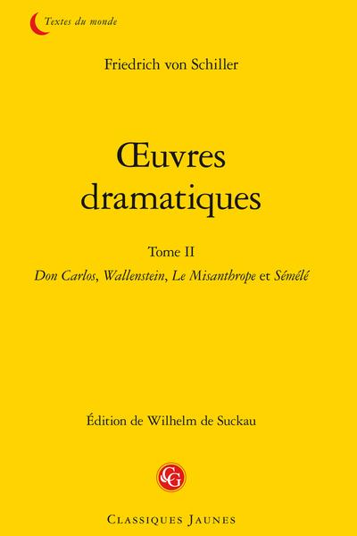 Œuvres dramatiques. Tome II. Don Carlos, Wallenstein, Le Misanthrope et Sémélé