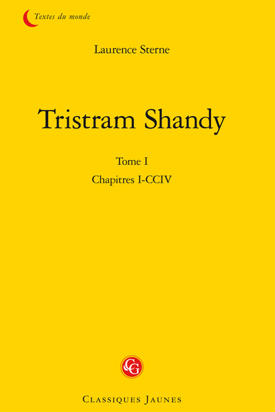 Tristram Shandy. Tome I. Chapitres I-CCIV