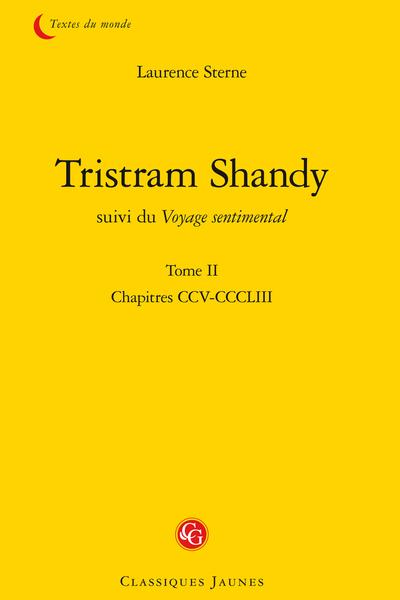 Tristram Shandy suivi du Voyage sentimental. Tome II. Chapitres CCV-CCCLIII