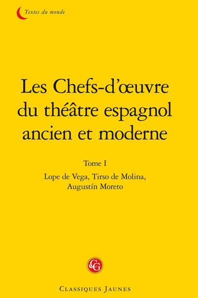 Les Chefs-d'œuvre du théâtre espagnol ancien et moderne. Tome I. Lope de Vega, Tirso de Molina, Augustín Moreto