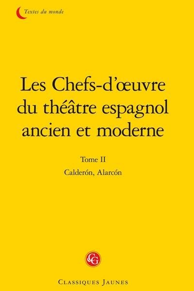 Les Chefs-d'œuvre du théâtre espagnol ancien et moderne. Tome II. Calderón, Alarcón