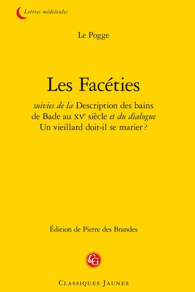 Les Facéties suivies de la Description des bains de Bade au XVe siècle et du dialogue Un vieillard doit-il se marier ?