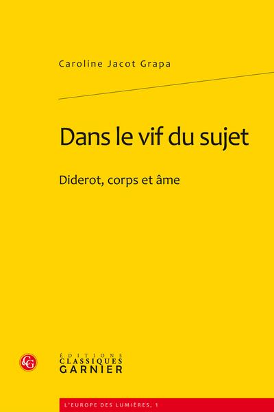 Dans le vif du sujet. Diderot, corps et âme - Le corps-âme ou l'âme au corps (Métaphysique, physique)