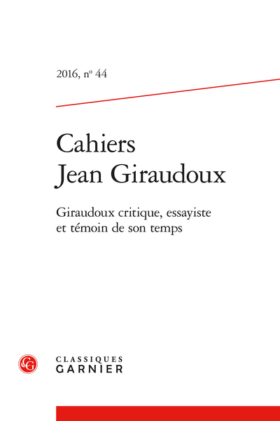 Cahiers Jean Giraudoux. 2016, n° 44. Giraudoux critique, essayiste et témoin de son temps