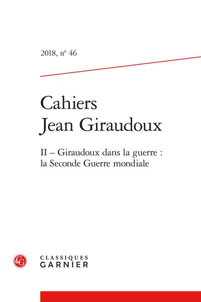 Cahiers Jean Giraudoux. 2018, n° 46. II - Giraudoux dans la guerre : la Seconde Guerre mondiale - Hommages à la mort de Giraudoux