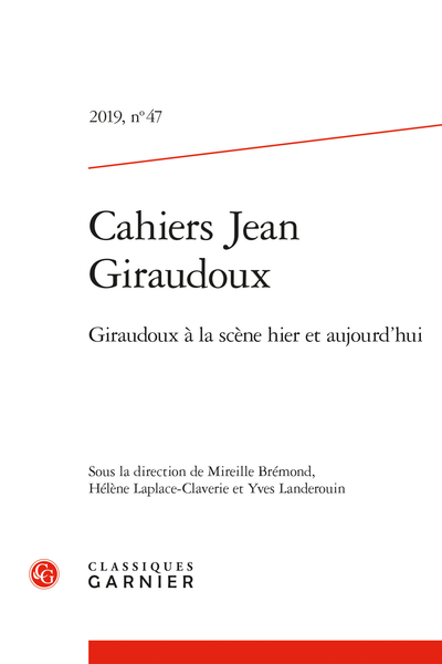 Cahiers Jean Giraudoux. 2019, n° 47. Giraudoux à la scène hier et aujourd'hui