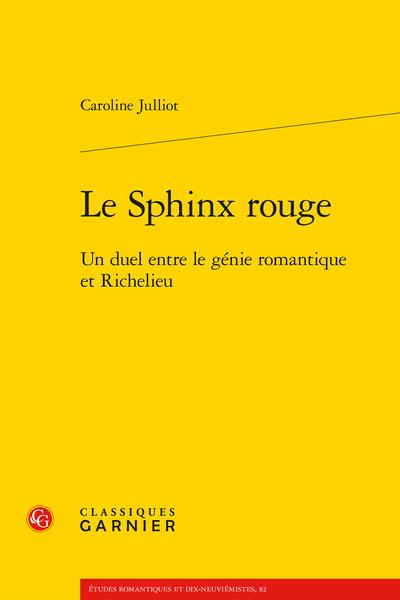Le Sphinx rouge. Un duel entre le génie romantique et Richelieu - [Dédicace]