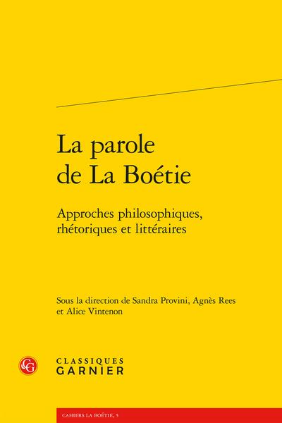 Cahiers La Boétie. La parole de La Boétie : approches philosophiques, rhétoriques et littéraires