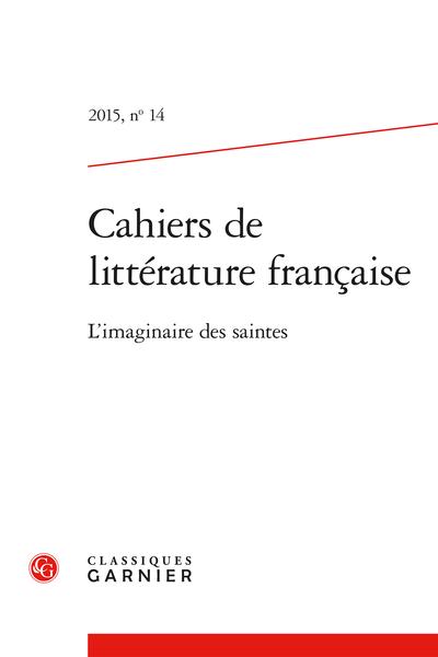 Cahiers de littérature française. 2015, n° 14. L'imaginaire des saintes - Marie de l'Incarnation : le glaive et le feu