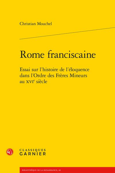 Rome franciscaine. Essai sur l'histoire de l'éloquence dans l'Ordre des Frères Mineurs au XVIe siècle