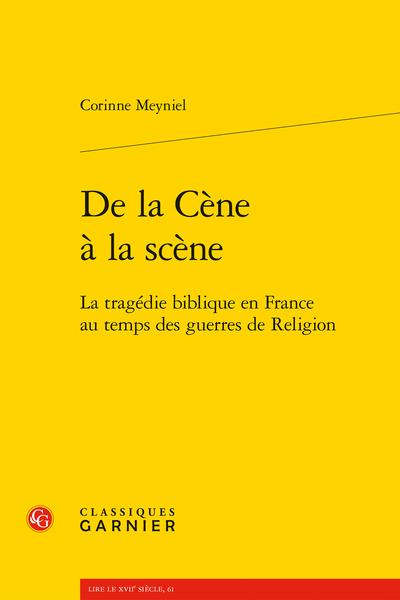 De la Cène à la scène. La tragédie biblique en France au temps des guerres de Religion