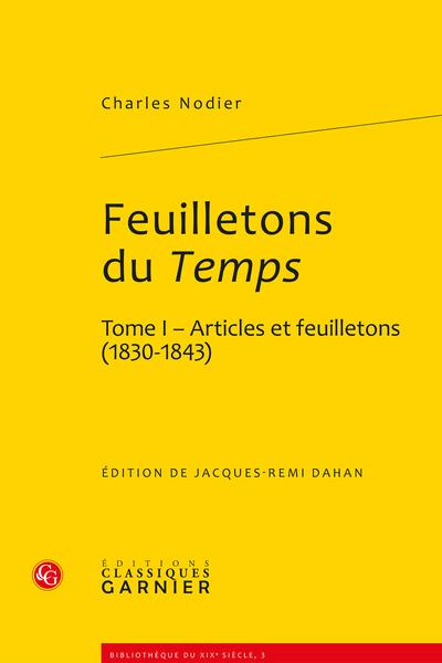 Feuilletons du Temps et autres écrits critiques. Tome I. Articles et feuilletons (1830-1843)