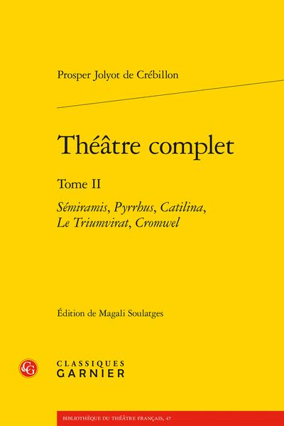 Théâtre complet. Tome II. Sémiramis, Pyrrhus, Catilina, Le Triumvirat, Cromwel - Table des matières